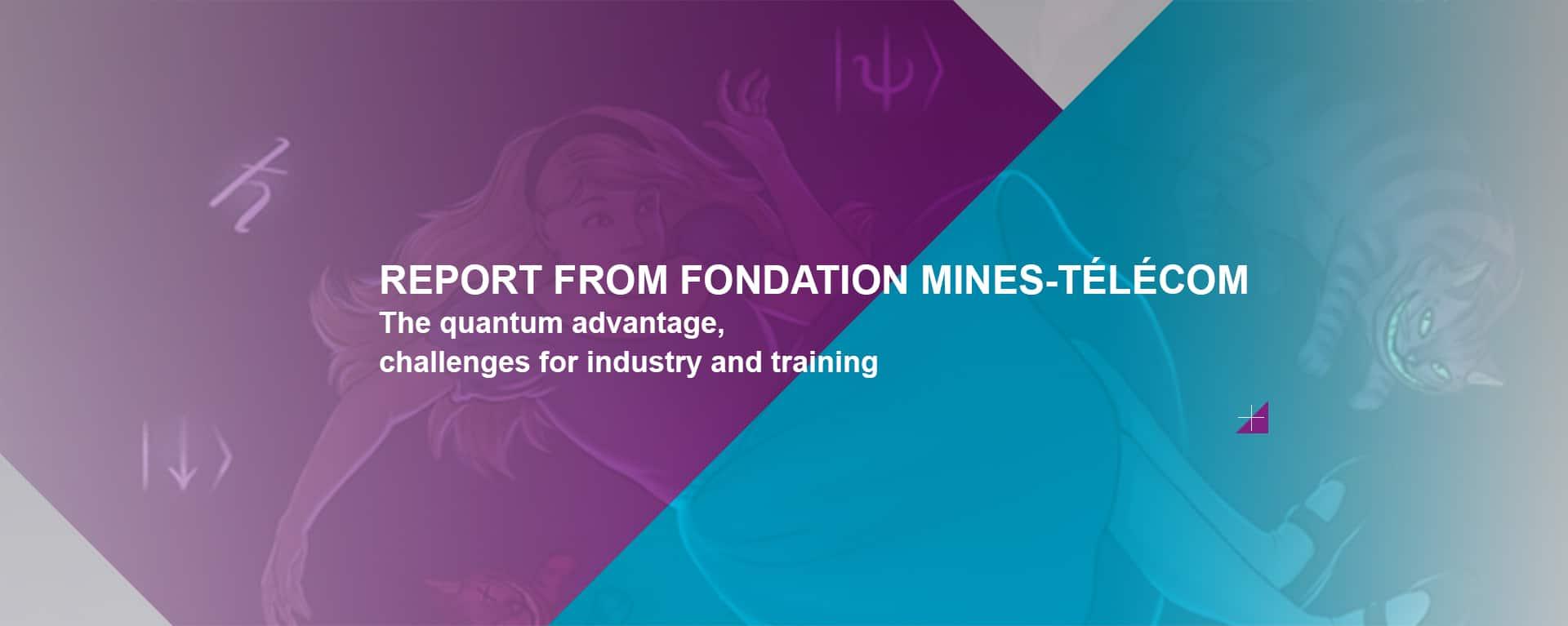 Quantum Advantage _ Report from Fondation Mines-Télécom